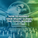 How to Market Your Brand during the COVID-19 Crisis