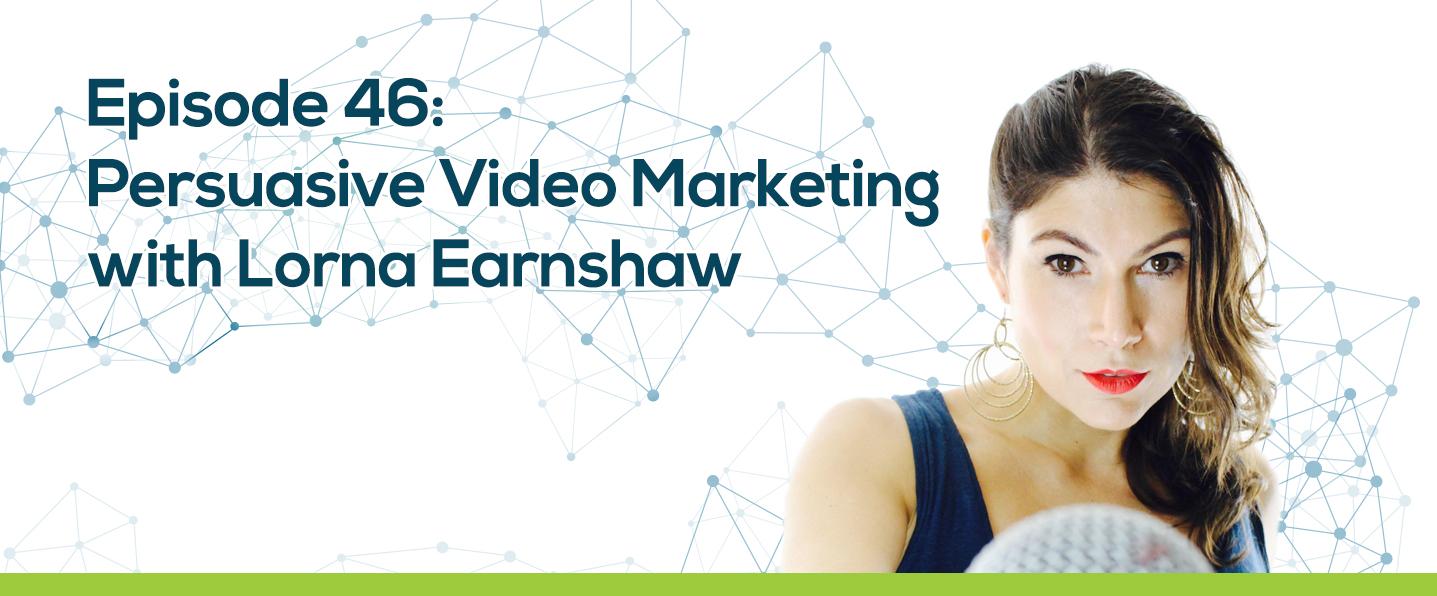 Persuasive Video Marketing with Lorna Earnshaw
