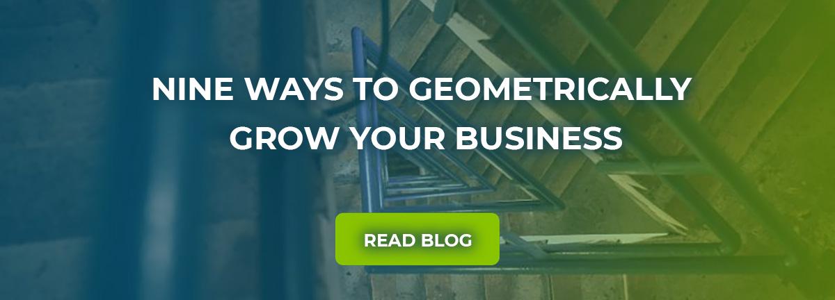 9 Ways to Geometrically Grow Your Business